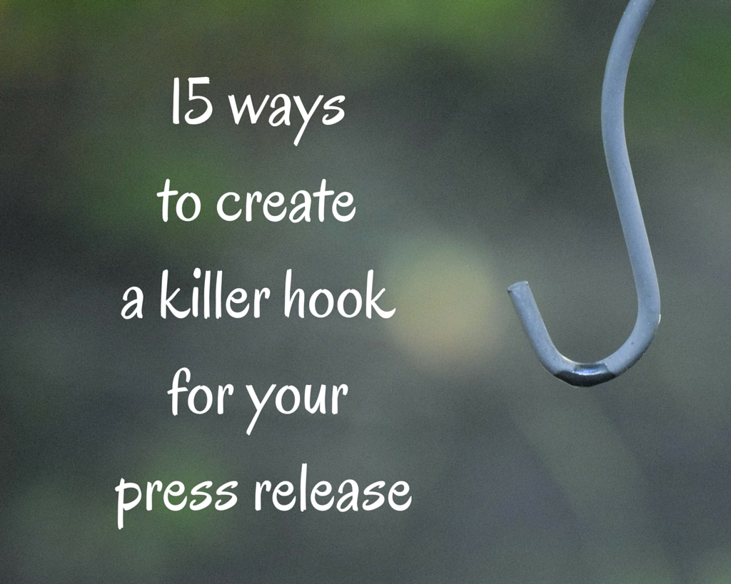 15 ways to create a killer hook for your press release