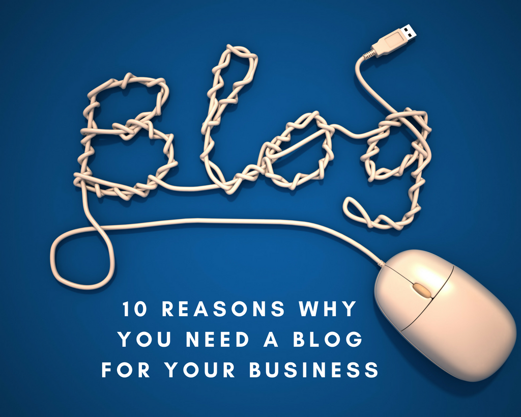 Here are 10 reasons why you need to create a blog for your business.